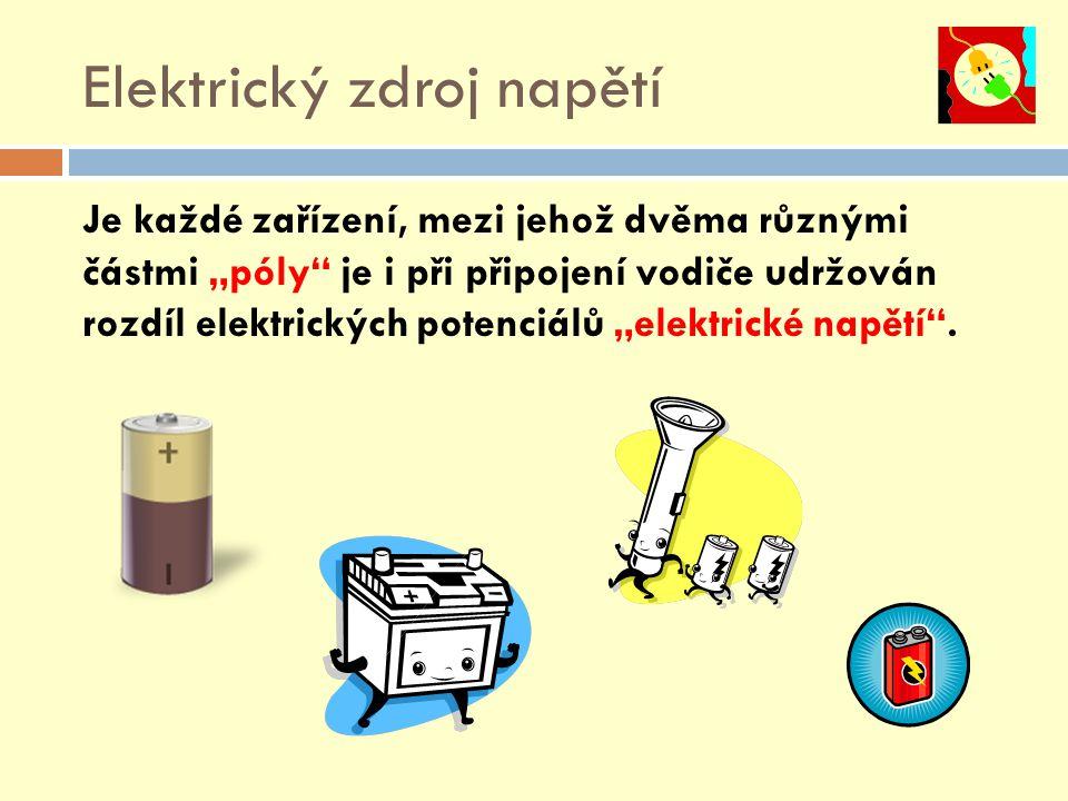 """Elektrický zdroj napětí Je každé zařízení, mezi jehož dvěma různými částmi """"póly je i při připojení vodiče udržován rozdíl elektrických potenciálů """"elektrické napětí ."""
