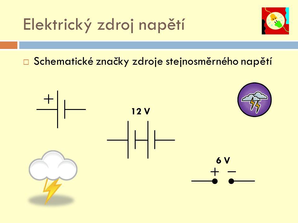 Elektrický zdroj napětí  Schematické značky zdroje stejnosměrného napětí 12 V 6 V