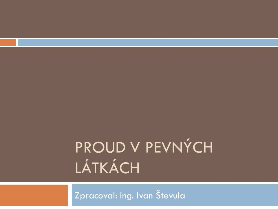 PROUD V PEVNÝCH LÁTKÁCH Zpracoval: ing. Ivan Števula