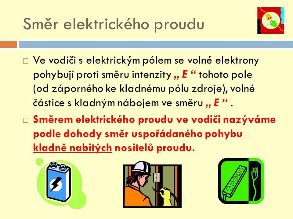 """Směr elektrického proudu  Ve vodiči s elektrickým pólem se volné elektrony pohybují proti směru intenzity """" E tohoto pole (od záporného ke kladnému pólu zdroje), volné částice s kladným nábojem ve směru """" E ."""
