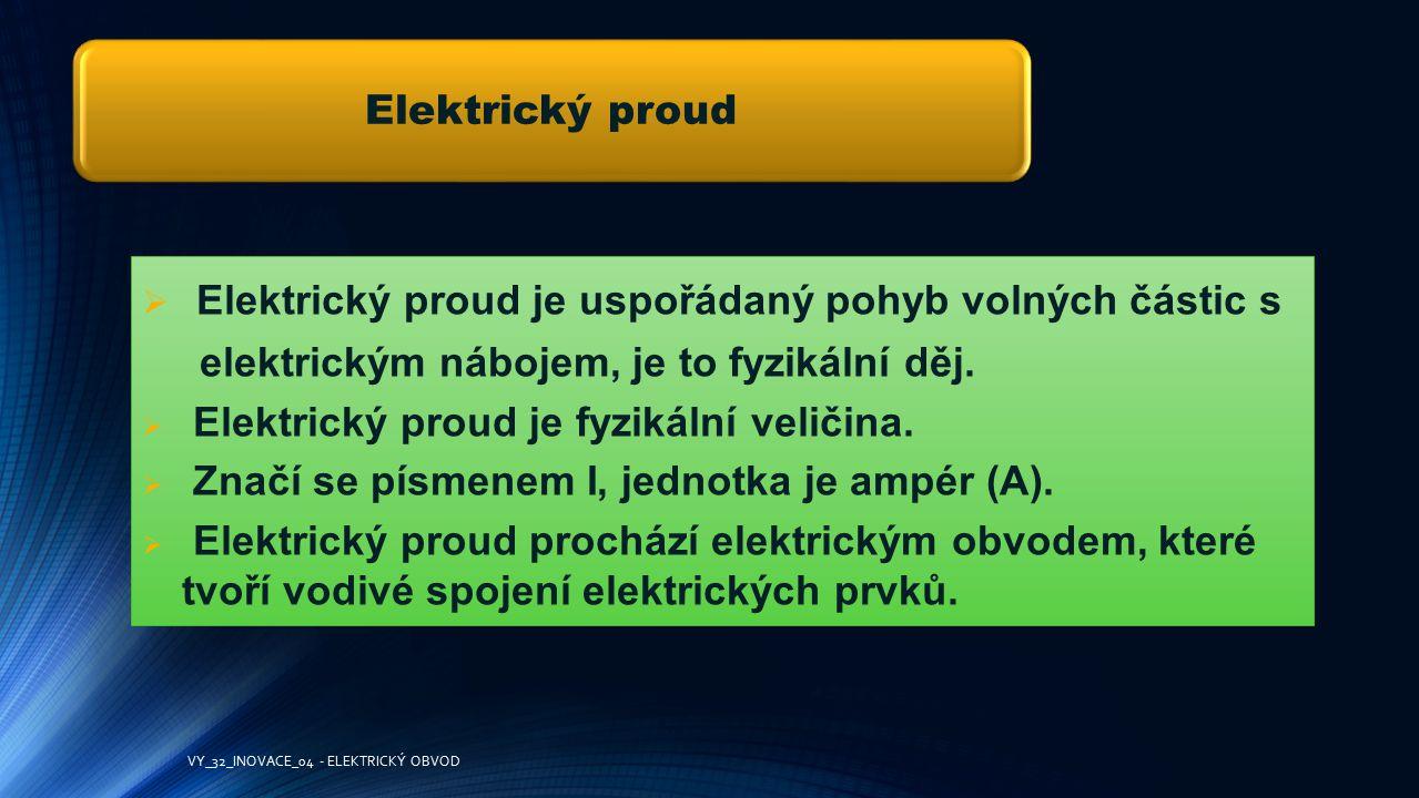 Elektrický proud   Elektrický proud je uspořádaný pohyb volných částic s elektrickým nábojem, je to fyzikální děj.   Elektrický proud je fyzikální
