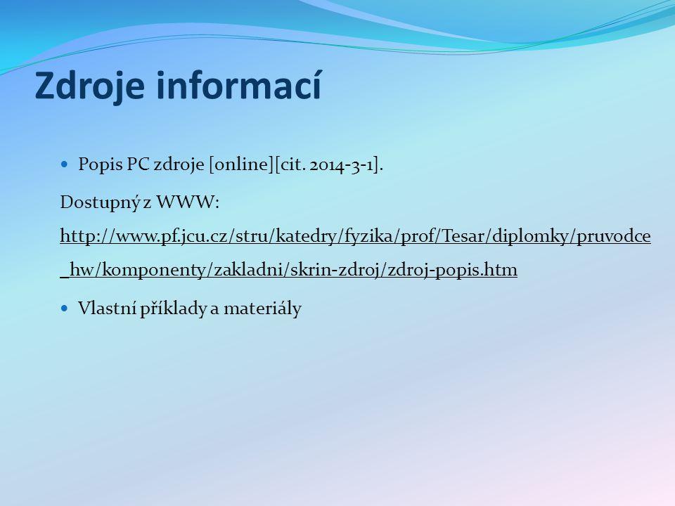 Zdroje informací Popis PC zdroje [online][cit. 2014-3-1]. Dostupný z WWW: http://www.pf.jcu.cz/stru/katedry/fyzika/prof/Tesar/diplomky/pruvodce _hw/ko