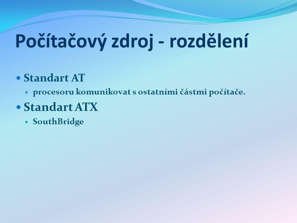 Počítačový zdroj - rozdělení Standart AT procesoru komunikovat s ostatními částmi počítače. Standart ATX SouthBridge