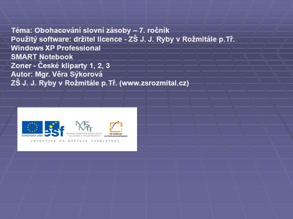 Téma: Obohacování slovní zásoby – 7. ročník Použitý software: držitel licence - ZŠ J.
