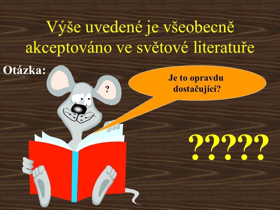 Výše uvedené je všeobecně akceptováno ve světové literatuře Otázka: Je to opravdu dostačující.