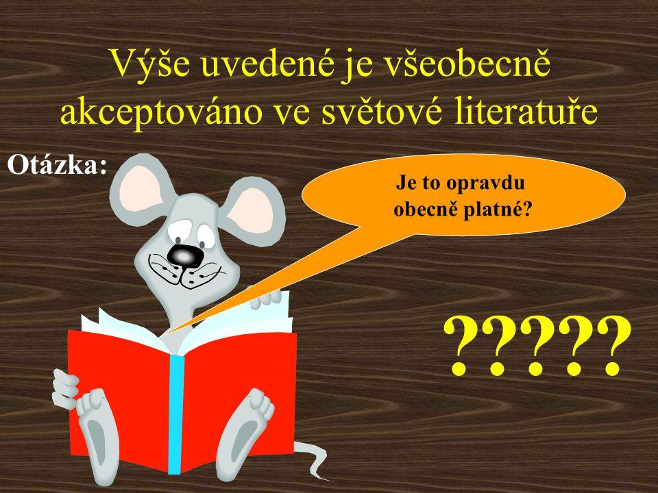 Výše uvedené je všeobecně akceptováno ve světové literatuře Otázka: Je to opravdu obecně platné.