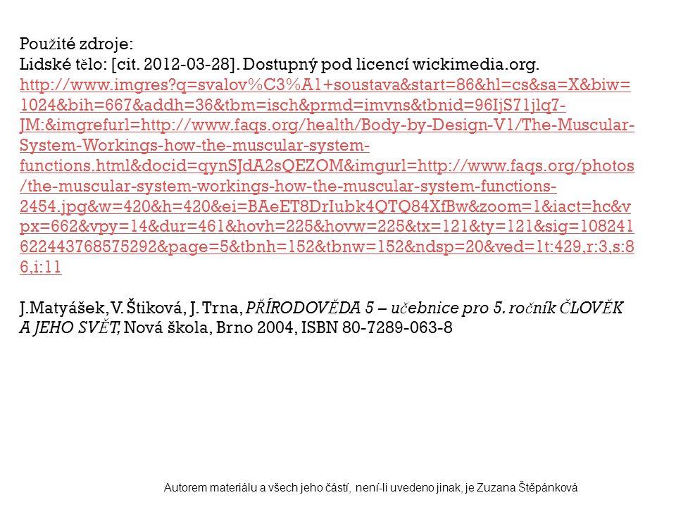 Pou ž ité zdroje: Lidské t ě lo: [cit. 2012-03-28]. Dostupný pod licencí wickimedia.org. http://www.imgres?q=svalov%C3%A1+soustava&start=86&hl=cs&sa=X