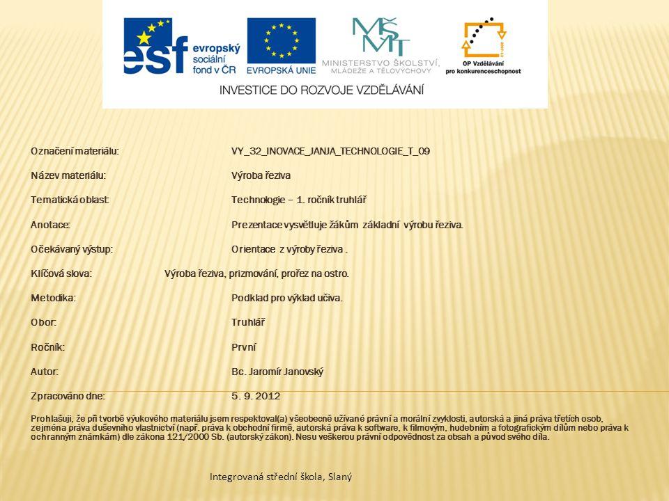 Označení materiálu:VY_32_INOVACE_JANJA_TECHNOLOGIE_T_09 Název materiálu:Výroba řeziva Tematická oblast:Technologie – 1. ročník truhlář Anotace:Prezent