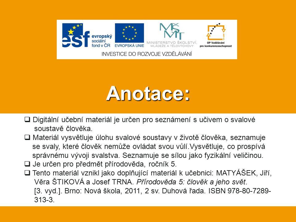 Anotace:  Digitální učební materiál je určen pro seznámení s učivem o svalové soustavě člověka.  Materiál vysvětluje úlohu svalové soustavy v životě