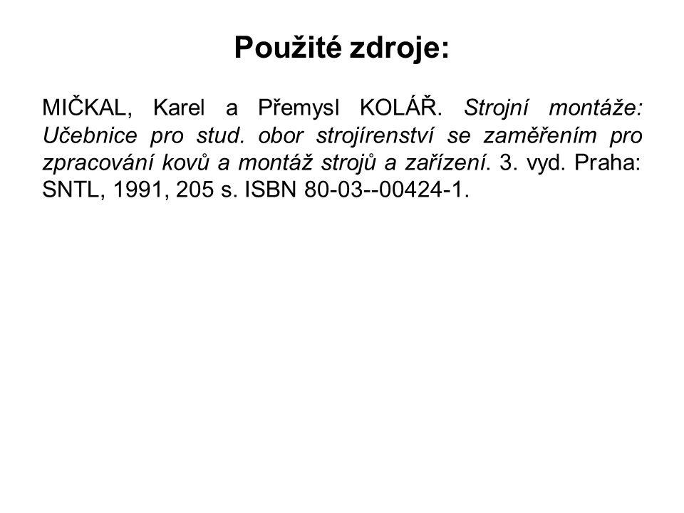 Použité zdroje: MIČKAL, Karel a Přemysl KOLÁŘ. Strojní montáže: Učebnice pro stud.