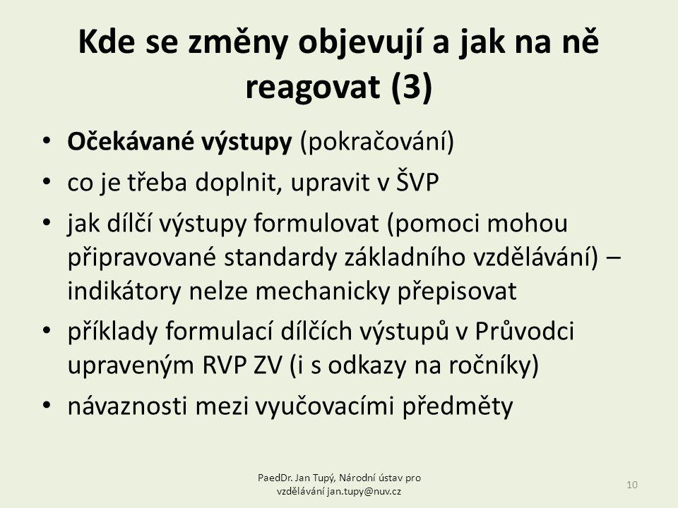 Kde se změny objevují a jak na ně reagovat (3) 10 Očekávané výstupy (pokračování) co je třeba doplnit, upravit v ŠVP jak dílčí výstupy formulovat (pom