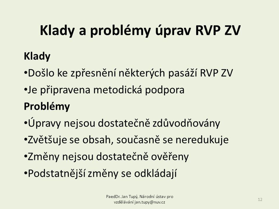 Klady a problémy úprav RVP ZV 12 Klady Došlo ke zpřesnění některých pasáží RVP ZV Je připravena metodická podpora Problémy Úpravy nejsou dostatečně zdůvodňovány Zvětšuje se obsah, současně se neredukuje Změny nejsou dostatečně ověřeny Podstatnější změny se odkládají PaedDr.