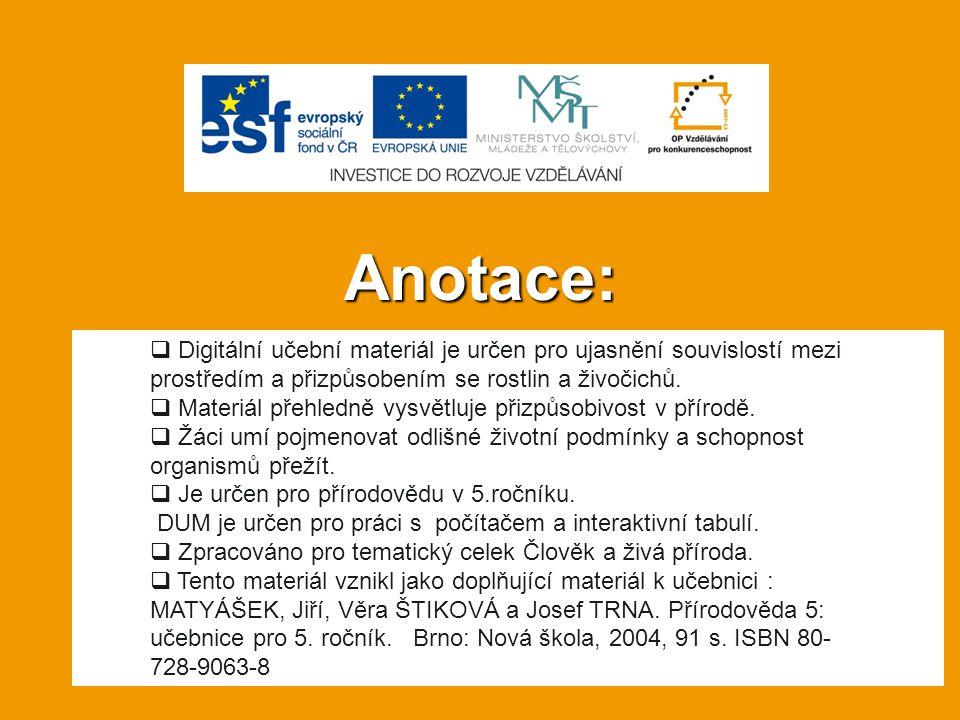Anotace:  Digitální učební materiál je určen pro ujasnění souvislostí mezi prostředím a přizpůsobením se rostlin a živočichů.  Materiál přehledně vy