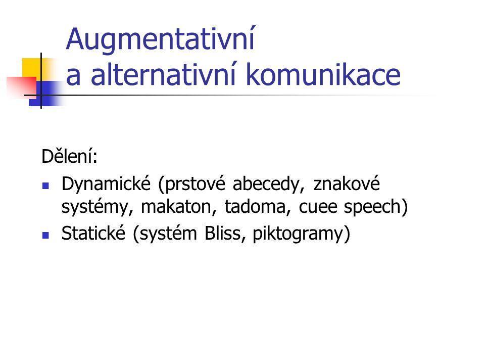 Augmentativní a alternativní komunikace Agmentativní systémy komunikace Augmentare = rozšiřovat Podporují již existující, ale pro běžné dorozumívání n