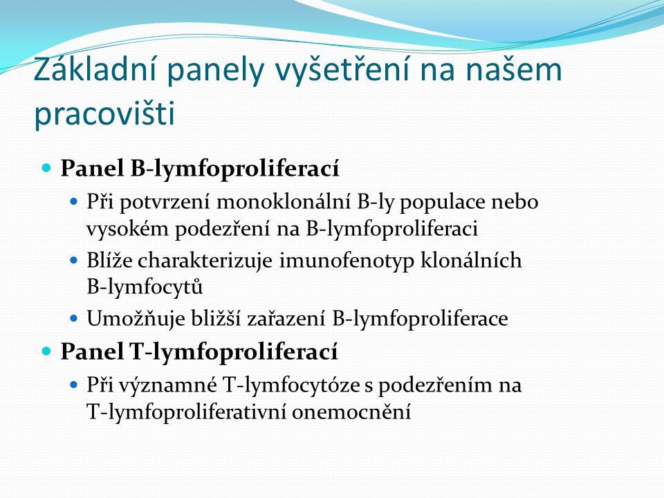 Základní panely vyšetření na našem pracovišti Panel B-lymfoproliferací Při potvrzení monoklonální B-ly populace nebo vysokém podezření na B-lymfoproliferaci Blíže charakterizuje imunofenotyp klonálních B-lymfocytů Umožňuje bližší zařazení B-lymfoproliferace Panel T-lymfoproliferací Při významné T-lymfocytóze s podezřením na T-lymfoproliferativní onemocnění
