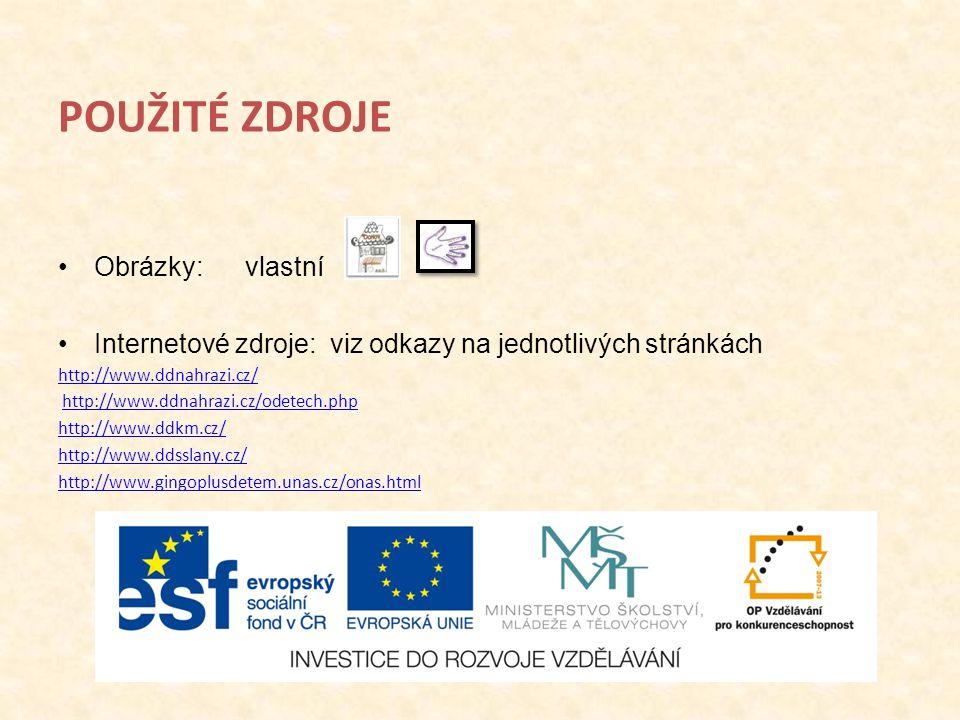 POUŽITÉ ZDROJE Obrázky: vlastní Internetové zdroje: viz odkazy na jednotlivých stránkách http://www.ddnahrazi.cz/ http://www.ddnahrazi.cz/odetech.php http://www.ddkm.cz/ http://www.ddsslany.cz/ http://www.gingoplusdetem.unas.cz/onas.html