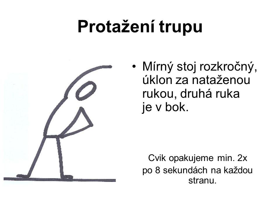 Protažení trupu Mírný stoj rozkročný, úklon za nataženou rukou, druhá ruka je v bok. Cvik opakujeme min. 2x po 8 sekundách na každou stranu.