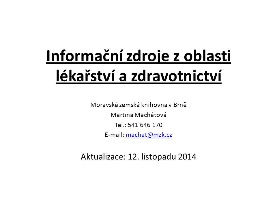 Informační zdroje z oblasti lékařství a zdravotnictví Moravská zemská knihovna v Brně Martina Machátová Tel.: 541 646 170 E-mail: machat@mzk.czmachat@mzk.cz Aktualizace: 12.