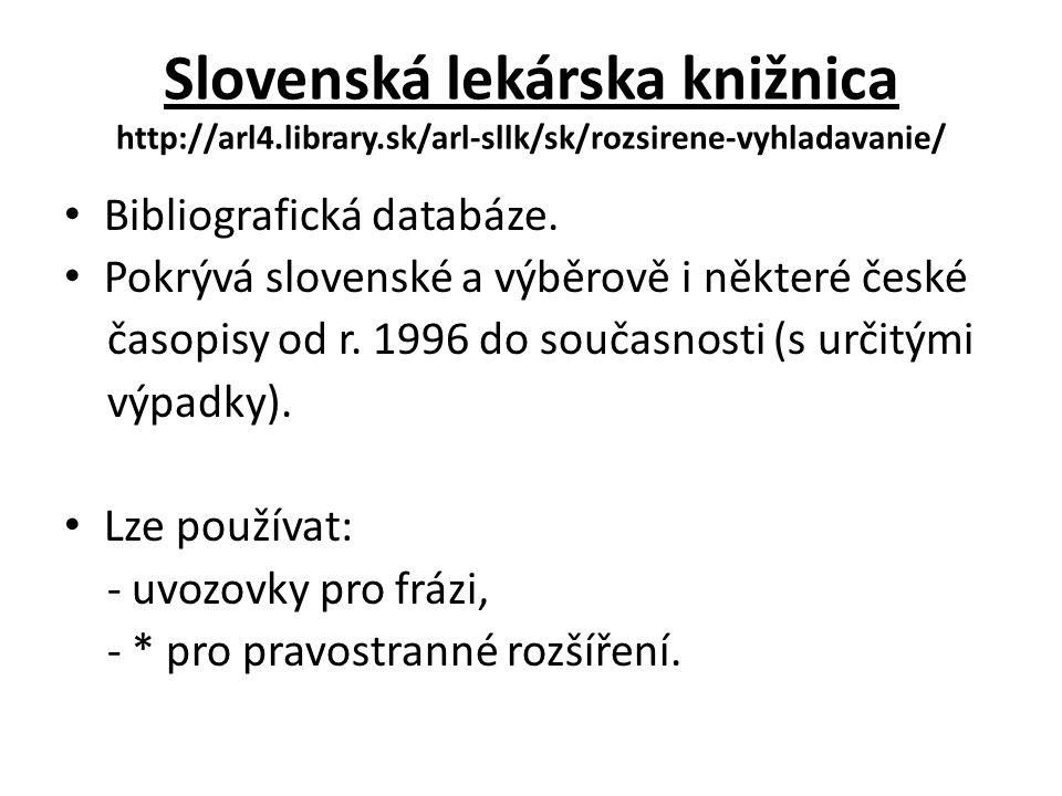 Slovenská lekárska knižnica http://arl4.library.sk/arl-sllk/sk/rozsirene-vyhladavanie/ Bibliografická databáze.