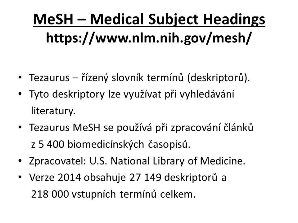 MeSH – Medical Subject Headings https://www.nlm.nih.gov/mesh/ Tezaurus – řízený slovník termínů (deskriptorů).