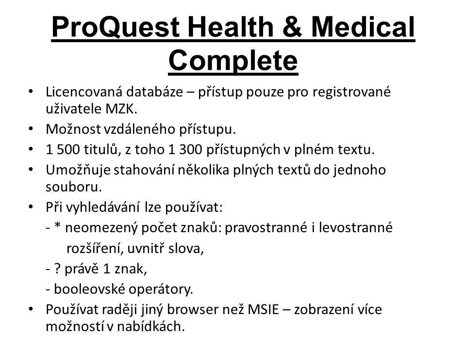 ProQuest Health & Medical Complete Licencovaná databáze – přístup pouze pro registrované uživatele MZK.