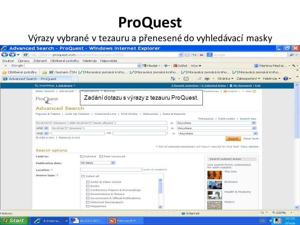 ProQuest Výrazy vybrané v tezauru a přenesené do vyhledávací masky Zadání dotazu s výrazy z tezauru ProQuest.