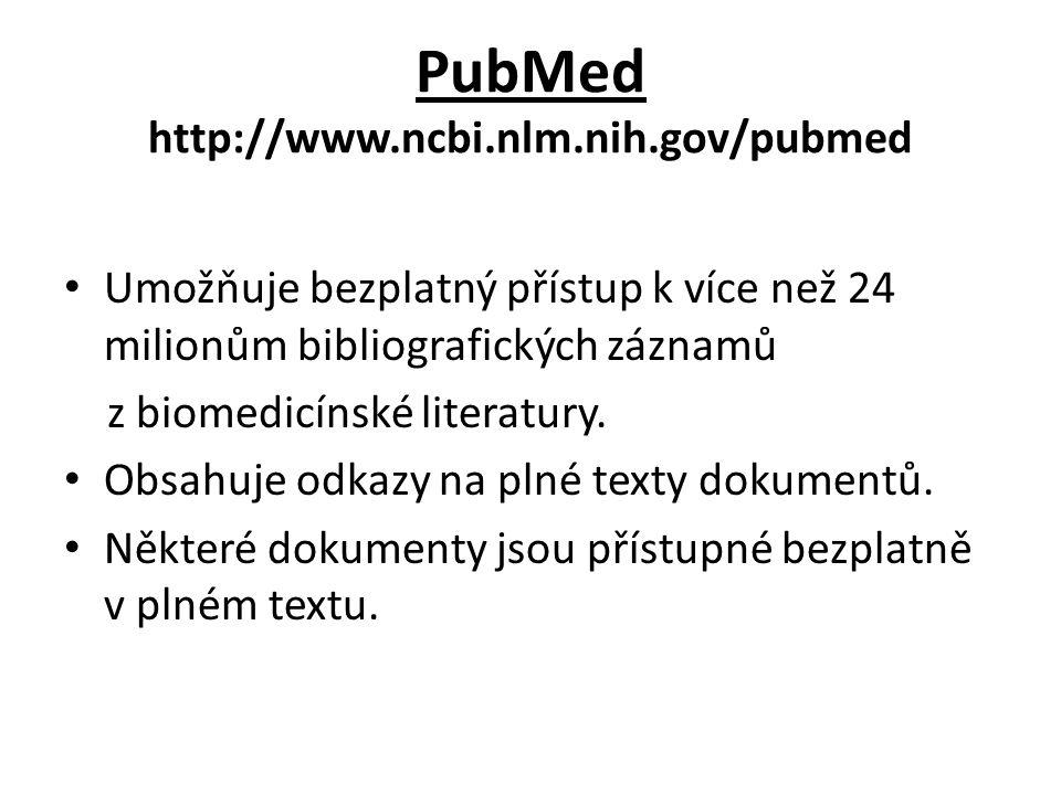 PubMed http://www.ncbi.nlm.nih.gov/pubmed Umožňuje bezplatný přístup k více než 24 milionům bibliografických záznamů z biomedicínské literatury.