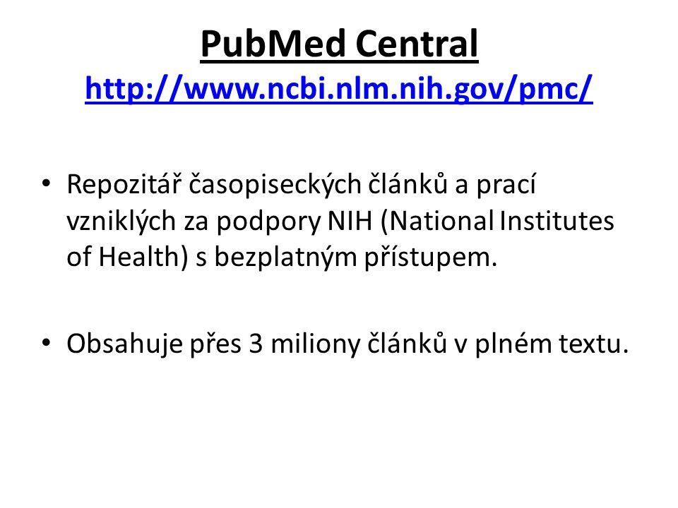 PubMed Central http://www.ncbi.nlm.nih.gov/pmc/ http://www.ncbi.nlm.nih.gov/pmc/ Repozitář časopiseckých článků a prací vzniklých za podpory NIH (National Institutes of Health) s bezplatným přístupem.