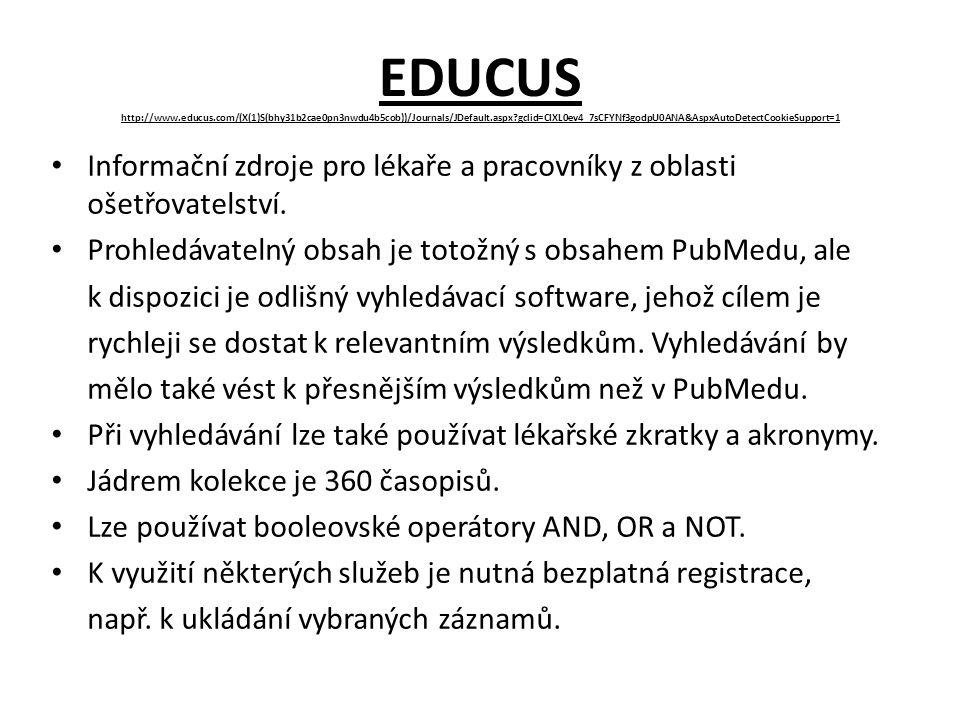 EDUCUS http://www.educus.com/(X(1)S(bhy31b2cae0pn3nwdu4b5cob))/Journals/JDefault.aspx gclid=CIXL0ev4_7sCFYNf3godpU0ANA&AspxAutoDetectCookieSupport=1 Informační zdroje pro lékaře a pracovníky z oblasti ošetřovatelství.
