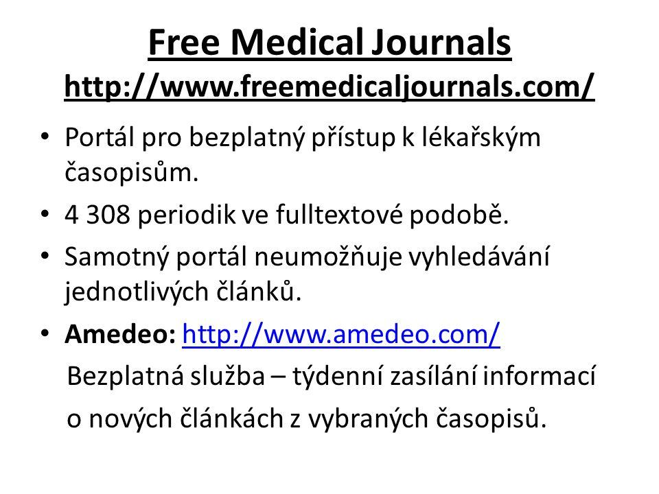 Free Medical Journals http://www.freemedicaljournals.com/ Portál pro bezplatný přístup k lékařským časopisům.