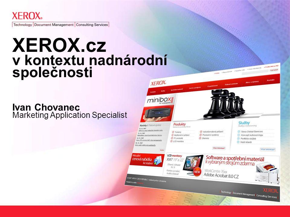 XEROX.cz v kontextu nadnárodní společnosti Ivan Chovanec Marketing Application Specialist