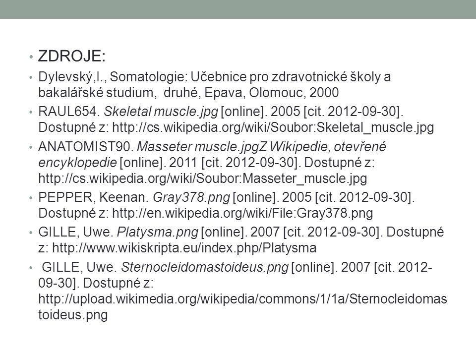ZDROJE: Dylevský,I., Somatologie: Učebnice pro zdravotnické školy a bakalářské studium, druhé, Epava, Olomouc, 2000 RAUL654. Skeletal muscle.jpg [onli