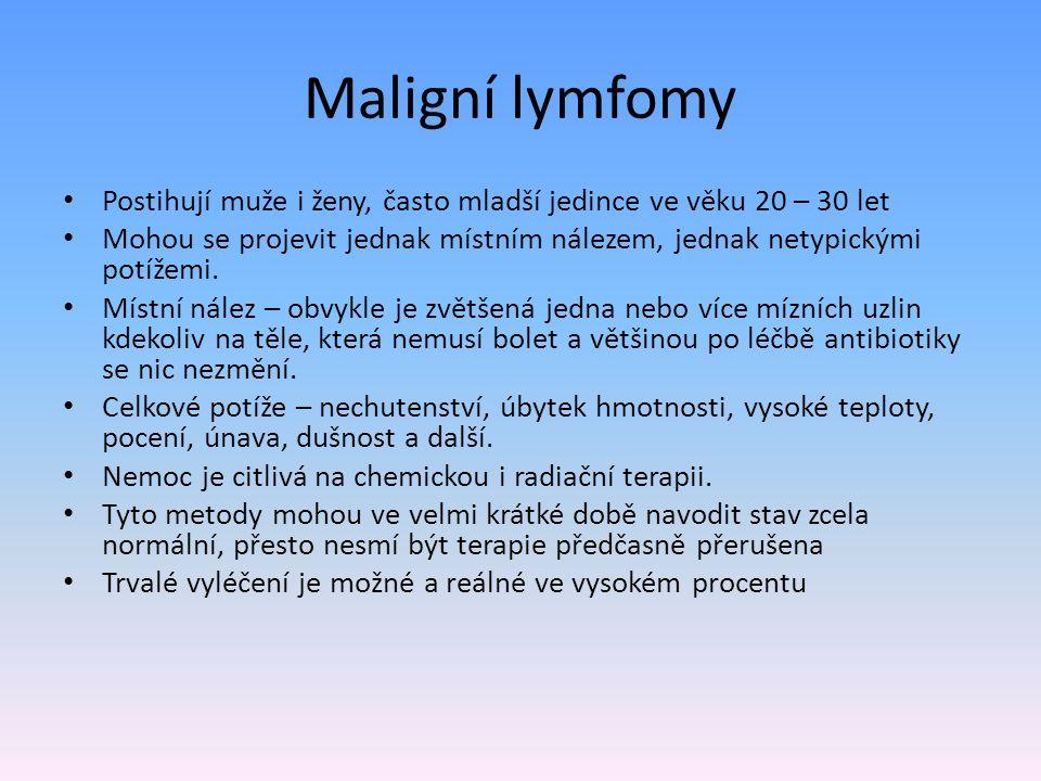 Maligní lymfomy Postihují muže i ženy, často mladší jedince ve věku 20 – 30 let Mohou se projevit jednak místním nálezem, jednak netypickými potížemi.