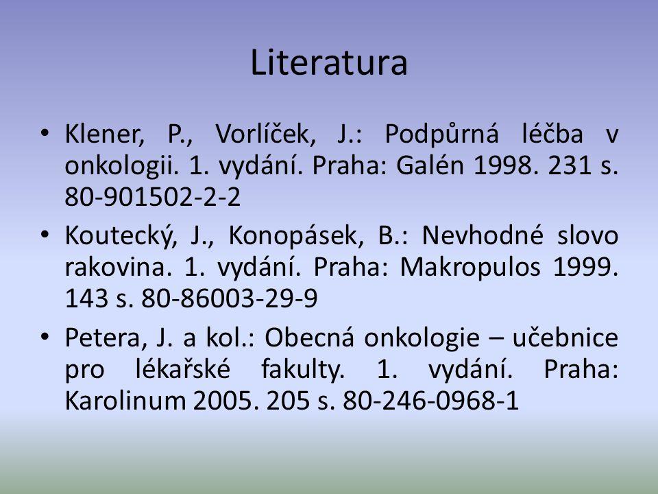 Literatura Klener, P., Vorlíček, J.: Podpůrná léčba v onkologii. 1. vydání. Praha: Galén 1998. 231 s. 80-901502-2-2 Koutecký, J., Konopásek, B.: Nevho