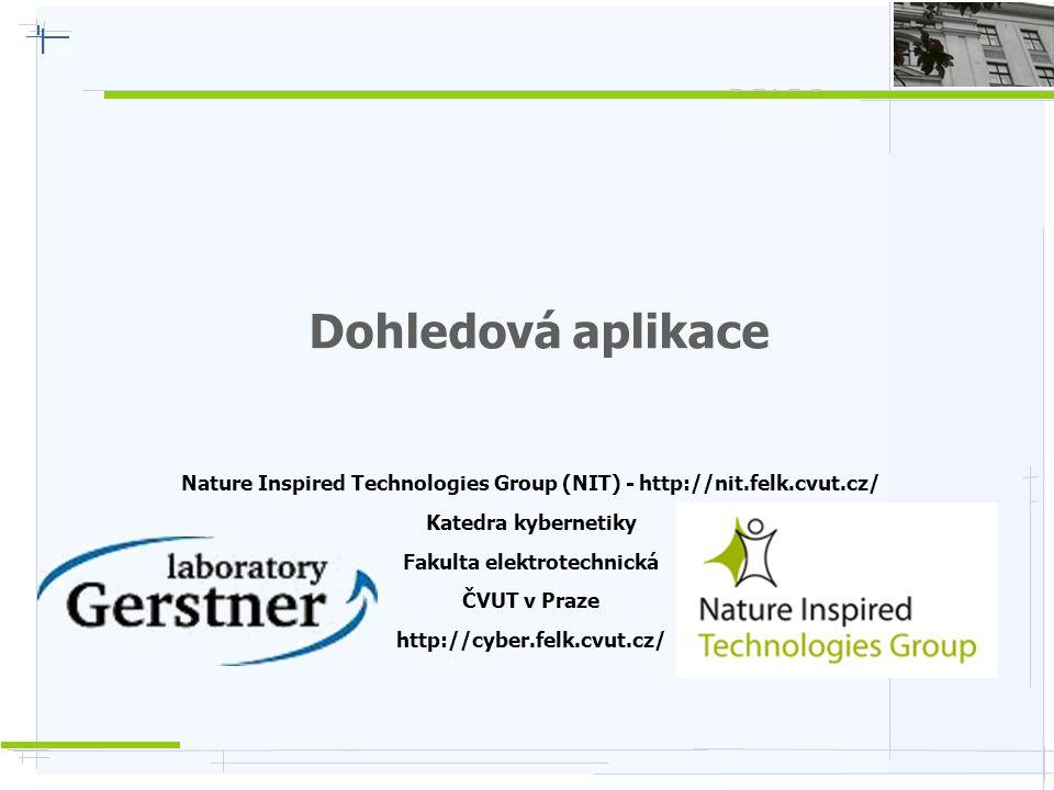 Dohledová aplikace Nature Inspired Technologies Group (NIT) - http://nit.felk.cvut.cz/ Katedra kybernetiky Fakulta elektrotechnická ČVUT v Praze http: