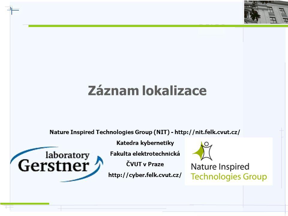 Záznam lokalizace Nature Inspired Technologies Group (NIT) - http://nit.felk.cvut.cz/ Katedra kybernetiky Fakulta elektrotechnická ČVUT v Praze http:/