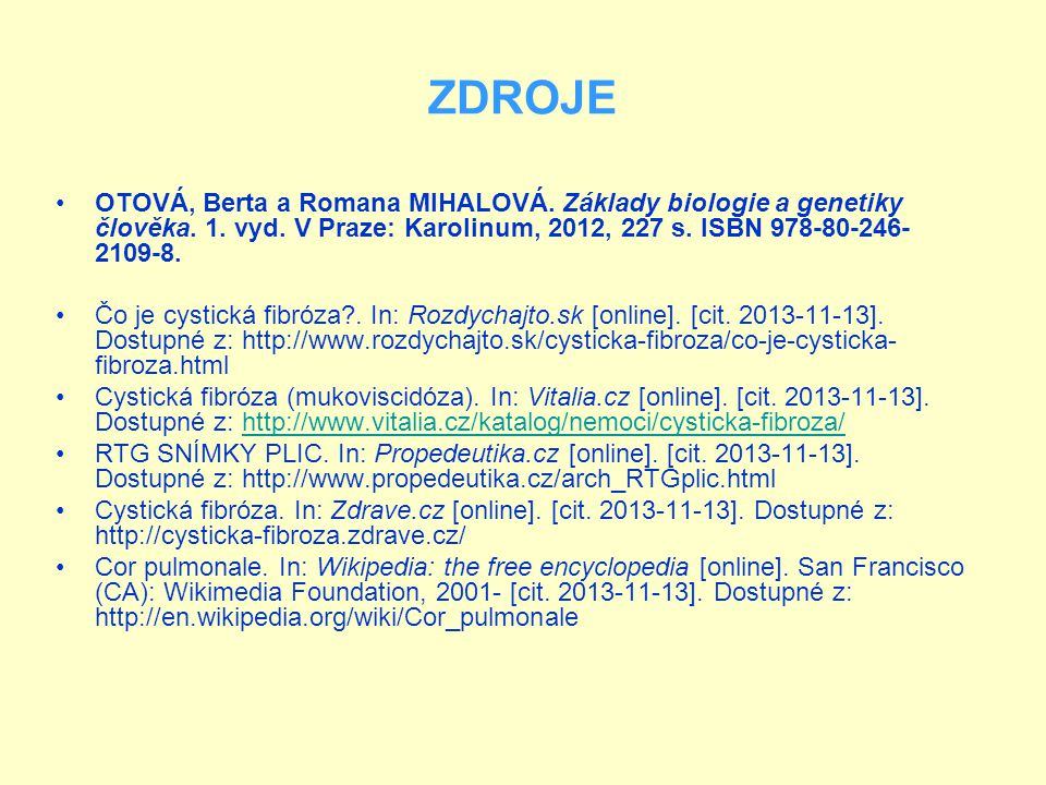 ZDROJE OTOVÁ, Berta a Romana MIHALOVÁ. Základy biologie a genetiky člověka. 1. vyd. V Praze: Karolinum, 2012, 227 s. ISBN 978-80-246- 2109-8. Čo je cy