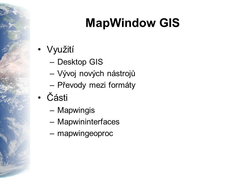 MapWindow GIS Využití –Desktop GIS –Vývoj nových nástrojů –Převody mezi formáty Části –Mapwingis –Mapwininterfaces –mapwingeoproc