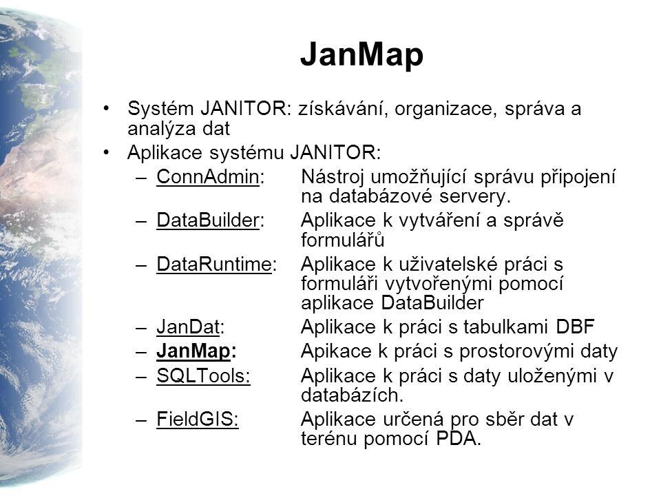 JanMap Systém JANITOR: získávání, organizace, správa a analýza dat Aplikace systému JANITOR: –ConnAdmin: Nástroj umožňující správu připojení na databázové servery.