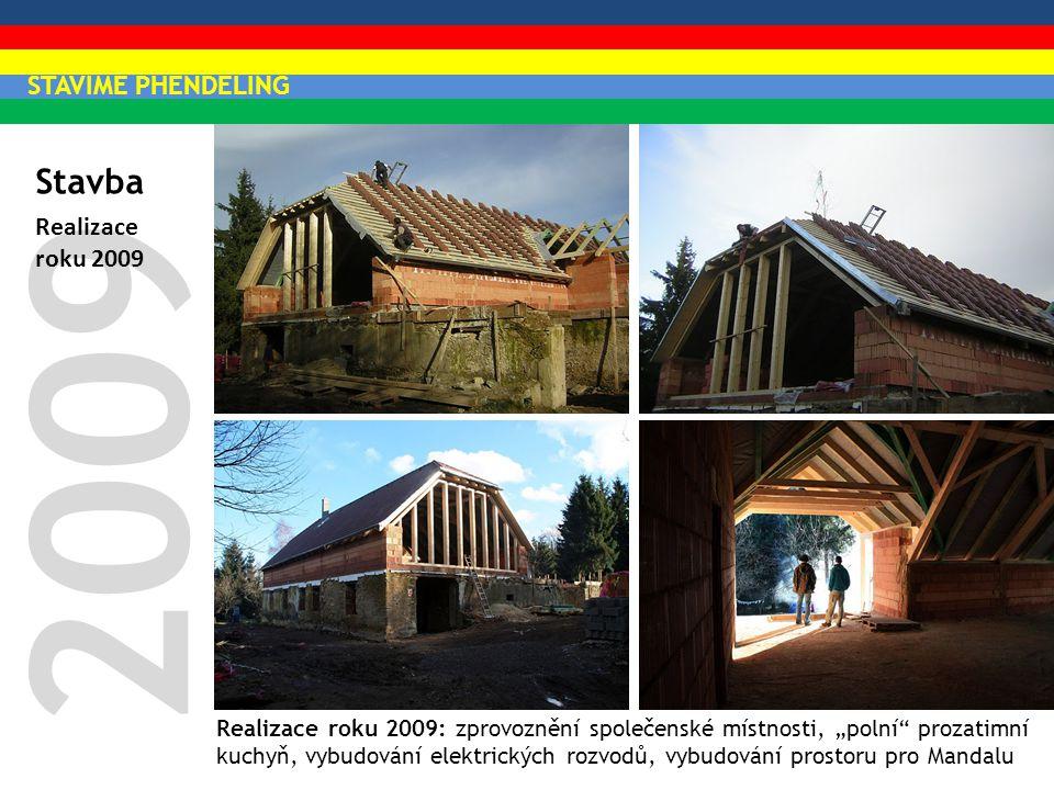 """Stavba 2009 Realizace roku 2009: zprovoznění společenské místnosti, """"polní"""" prozatimní kuchyň, vybudování elektrických rozvodů, vybudování prostoru pr"""