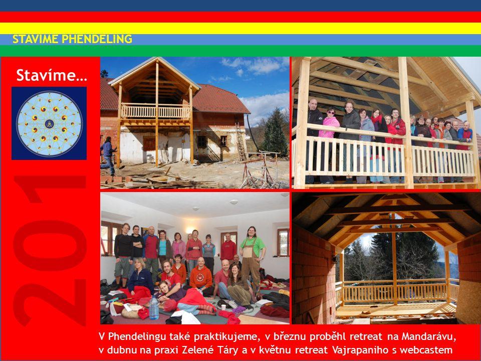 Stavíme… 2010 V Phendelingu také praktikujeme, v březnu proběhl retreat na Mandarávu, v dubnu na praxi Zelené Táry a v květnu retreat Vajrapaniho s we