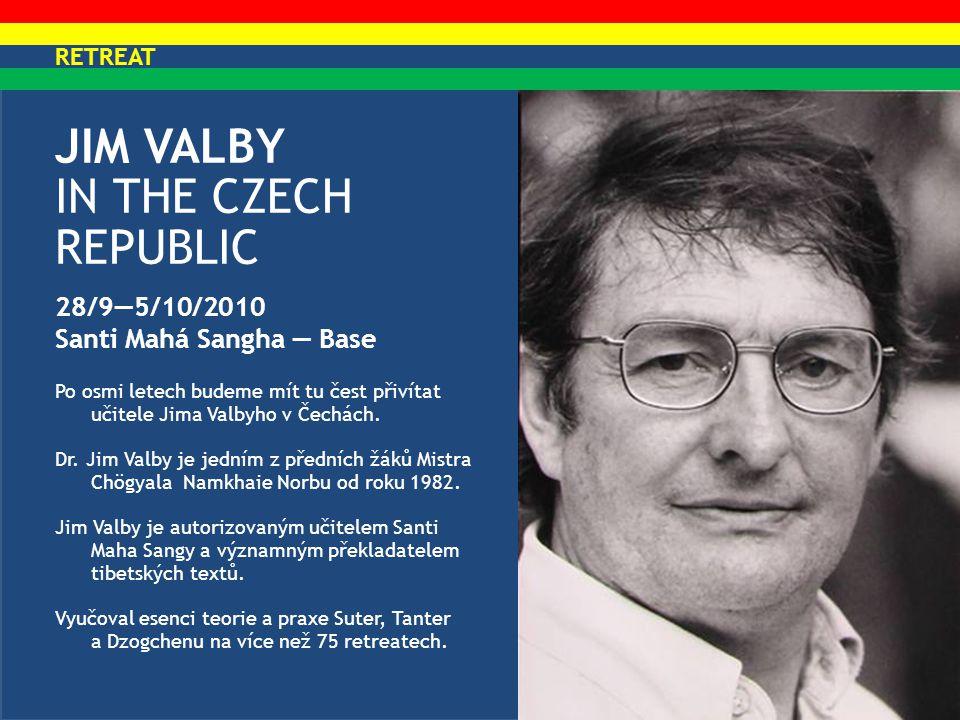 JIM VALBY IN THE CZECH REPUBLIC 28/9—5/10/2010 Santi Mahá Sangha — Base Po osmi letech budeme mít tu čest přivítat učitele Jima Valbyho v Čechách. Dr.