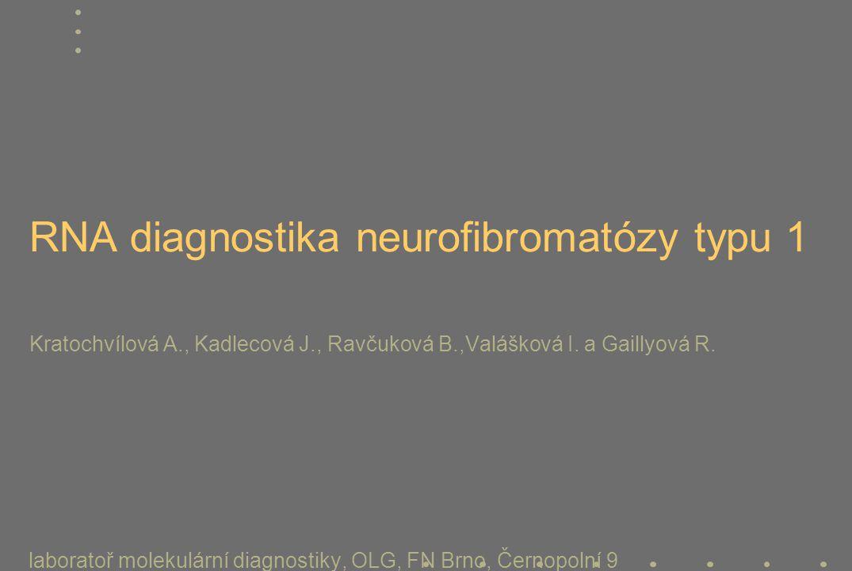 RNA diagnostika neurofibromatózy typu 1 Kratochvílová A., Kadlecová J., Ravčuková B.,Valášková I. a Gaillyová R. laboratoř molekulární diagnostiky, OL