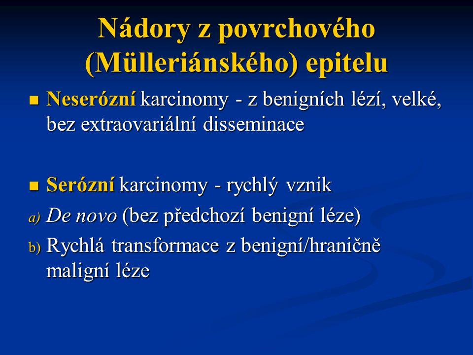 Neserózní karcinomy - z benigních lézí, velké, bez extraovariální disseminace Neserózní karcinomy - z benigních lézí, velké, bez extraovariální dissem