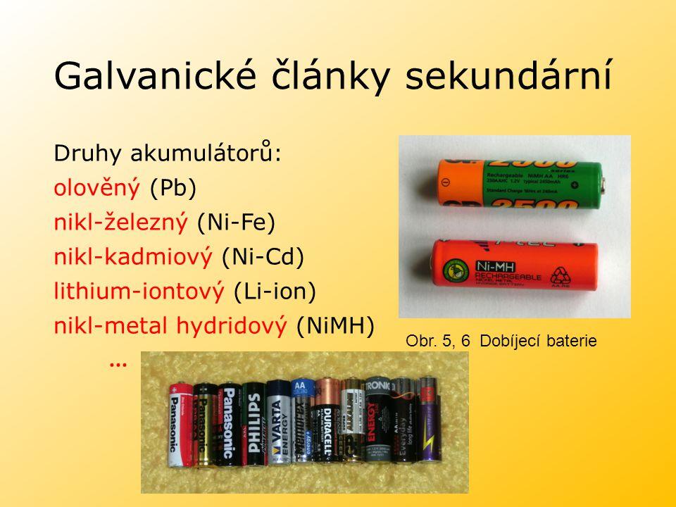 Galvanické články sekundární Druhy akumulátorů: olověný (Pb) nikl-železný (Ni-Fe) nikl-kadmiový (Ni-Cd) lithium-iontový (Li-ion) nikl-metal hydridový
