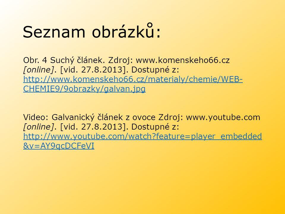 Seznam obrázků: Obr. 4 Suchý článek. Zdroj: www.komenskeho66.cz [online]. [vid. 27.8.2013]. Dostupné z: http://www.komenskeho66.cz/materialy/chemie/WE