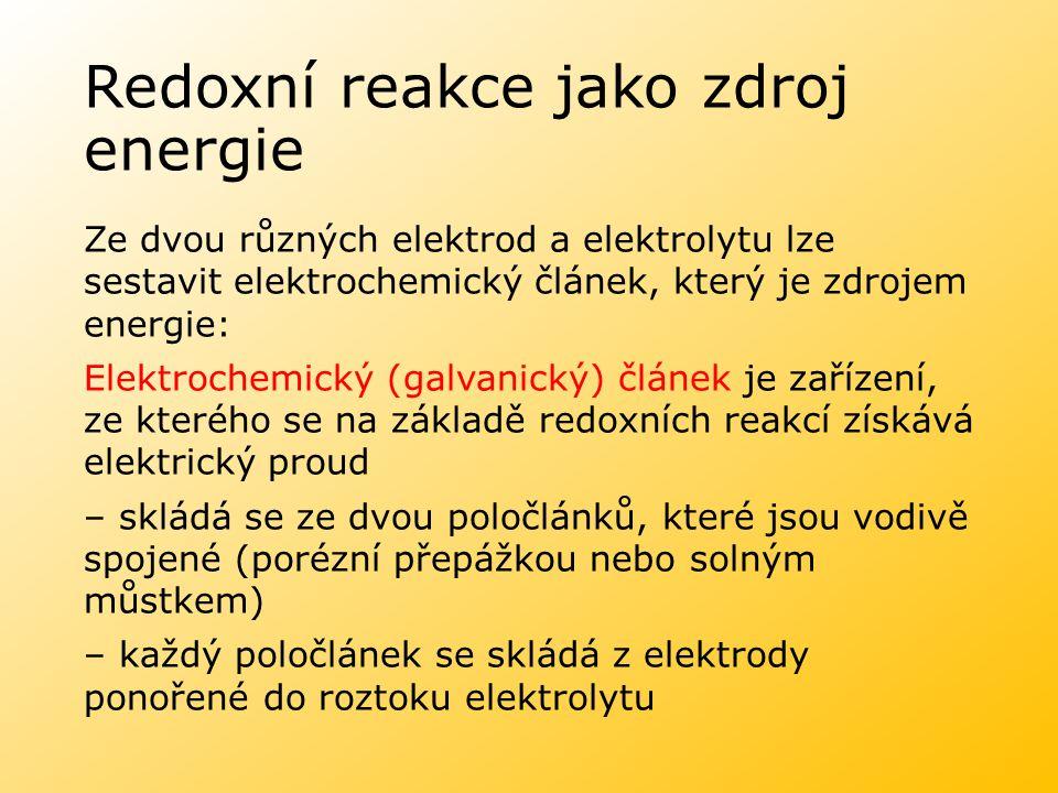 Redoxní reakce jako zdroj energie Ze dvou různých elektrod a elektrolytu lze sestavit elektrochemický článek, který je zdrojem energie: Elektrochemick