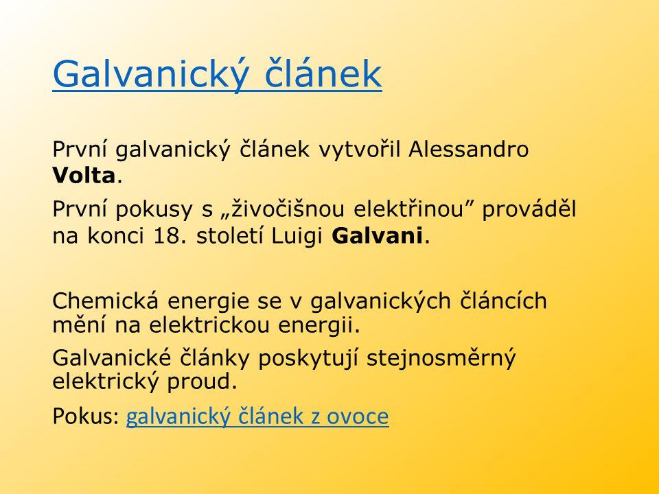 """Galvanický článek První galvanický článek vytvořil Alessandro Volta. První pokusy s """"živočišnou elektřinou"""" prováděl na konci 18. století Luigi Galvan"""
