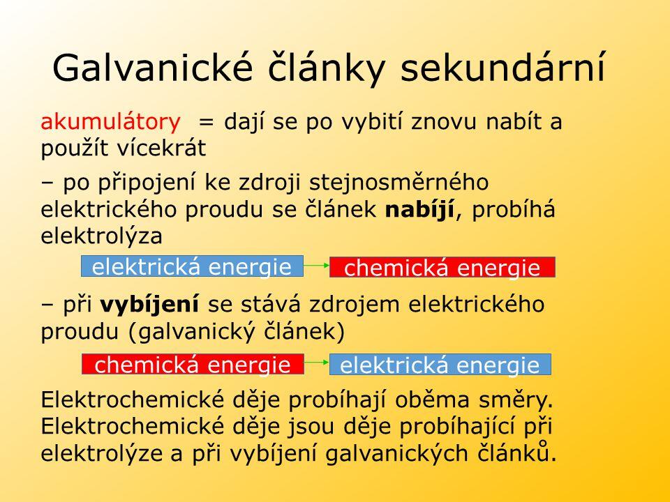 Galvanické články sekundární akumulátory = dají se po vybití znovu nabít a použít vícekrát – po připojení ke zdroji stejnosměrného elektrického proudu