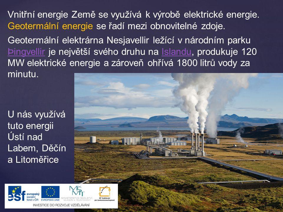 Vnitřní energie Země se využívá k výrobě elektrické energie. Geotermální energie se řadí mezi obnovitelné zdoje. Geotermální elektrárna Nesjavellir le